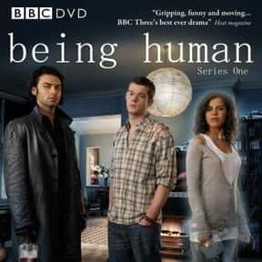 Being Human is listed (or ranked) 21 on the list The Most Exciting Horror Series Ever Made