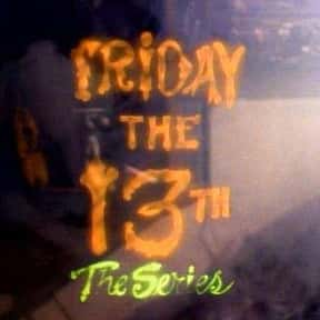Friday the 13th: The Series is listed (or ranked) 17 on the list Shows That May Be Just Too Scary For TV