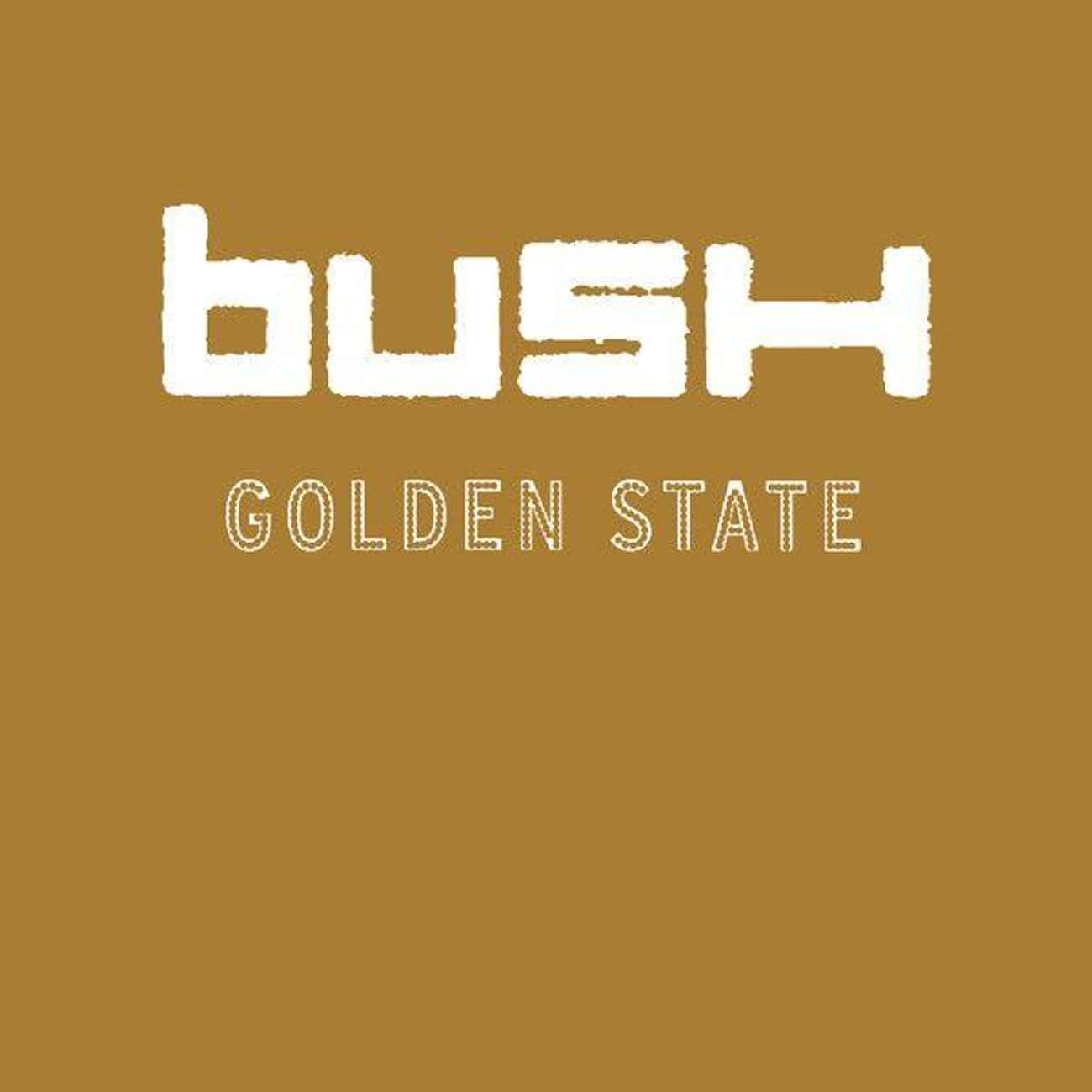 Golden State is listed (or ranked) 4 on the list The Best Bush Albums of All Time