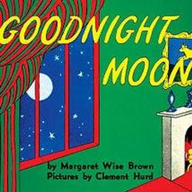 Goodnight Moon is listed (or ranked) 1 on the list Children's Books You Didn't Realize Kids Are Still Reading