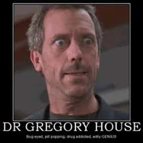Dr. Gregory House is listed (or ranked) 8 on the list The Most Likeable TV Anti-Heroes