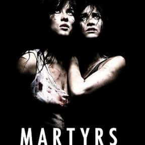 Martyrs is listed (or ranked) 12 on the list The Most Gratuitous Torture P*rn Movies That Are Undeniably Sadistic