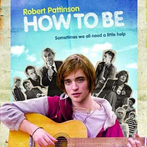 How to Be is listed (or ranked) 21 on the list The Best Robert Pattinson Movies