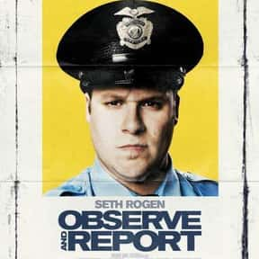 Observe and Report is listed (or ranked) 17 on the list The Best Seth Rogen Movies