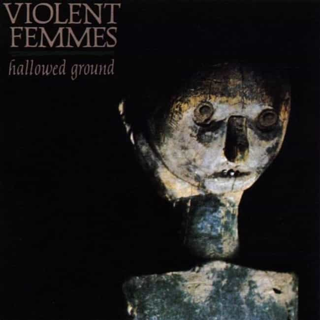 Hallowed Ground is listed (or ranked) 2 on the list The Best Violent Femmes Albums of All Time