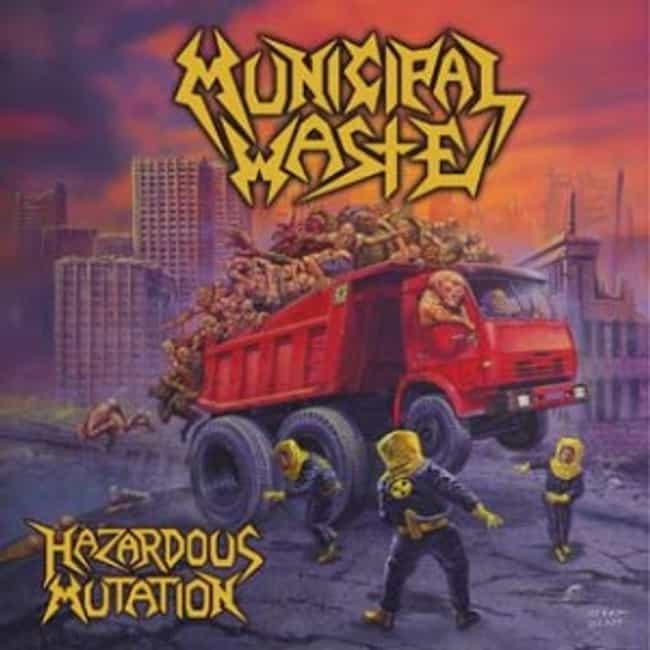 Hazardous Mutation is listed (or ranked) 2 on the list The Best Municipal Waste Albums of All Time