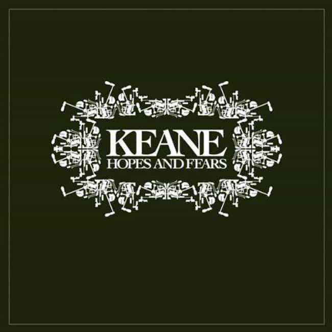 Hopes and Fears is listed (or ranked) 1 on the list The Best Keane Albums, Ranked