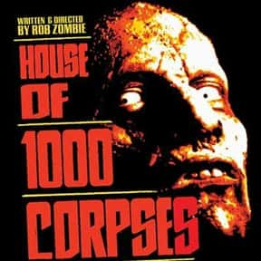 House Of 1000 Corpses is listed (or ranked) 5 on the list The Most Gratuitous Torture P*rn Movies That Are Undeniably Sadistic