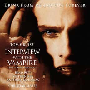 Interview with the Vampire: Th is listed (or ranked) 3 on the list The Greatest Vampire Movies of All Time