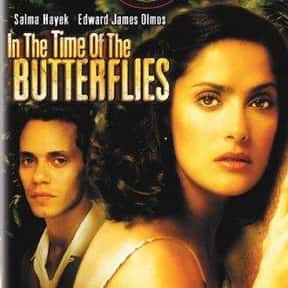 In the Time of the Butterflies is listed (or ranked) 20 on the list The Best Salma Hayek Movies