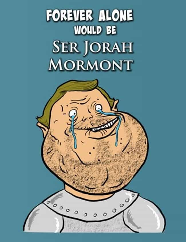Jorah Mormont is listed (or ranked) 3 on the list 25 Game Of Thrones Characters Reimagined As Popular Memes