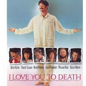I Love You to Death is listed (or ranked) 12 on the list The Funniest Movies About Death & Dying