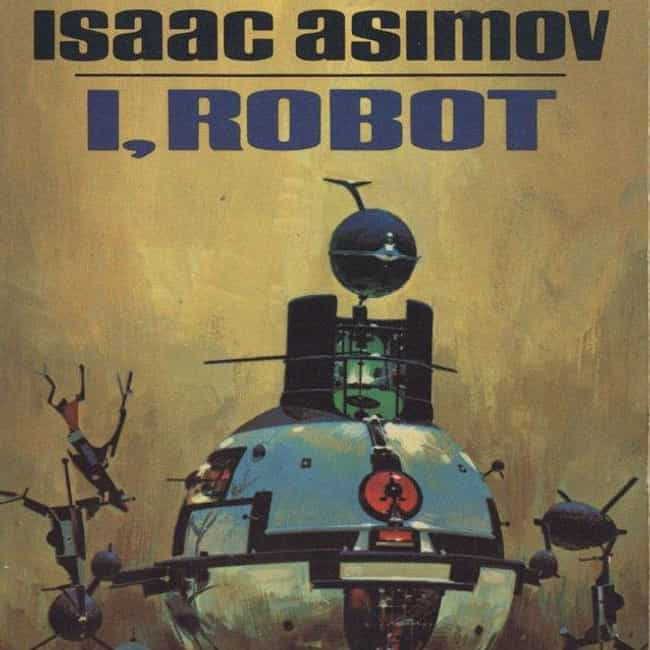I, Robot is listed (or ranked) 3 on the list 15 Classic Sci-Fi Books You Have To Read To Get Real Nerd Cred