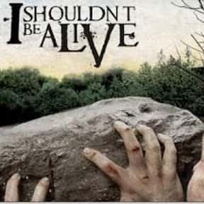 I Shouldn't Be Alive is listed (or ranked) 5 on the list The Best Documentary Series & TV Shows