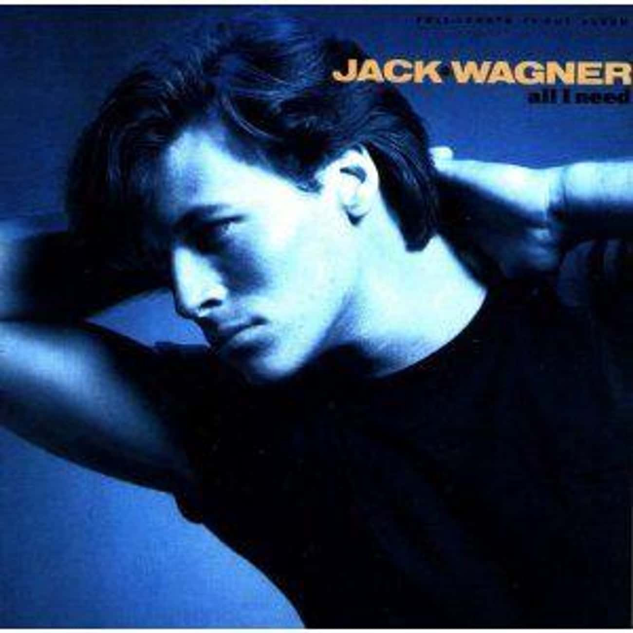 Jack Wagner: 'All I Need' is listed (or ranked) 4 on the list Which '80s Actor Or Actress Had The Most Impressive Album?
