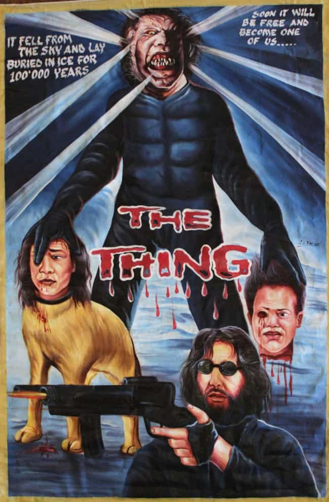 The Thing is listed (or ranked) 2 on the list These Hand-Painted Movie Posters From Ghana Are Just Nuts
