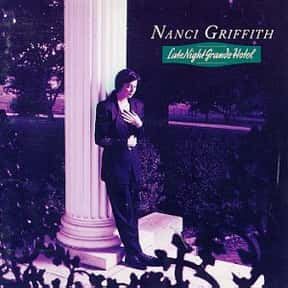 Late Night Grande Hotel is listed (or ranked) 4 on the list The Best Nanci Griffith Albums of All Time