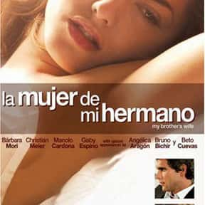 La Mujer de Mi Hermano is listed (or ranked) 6 on the list The Best Cheating Wife Movies