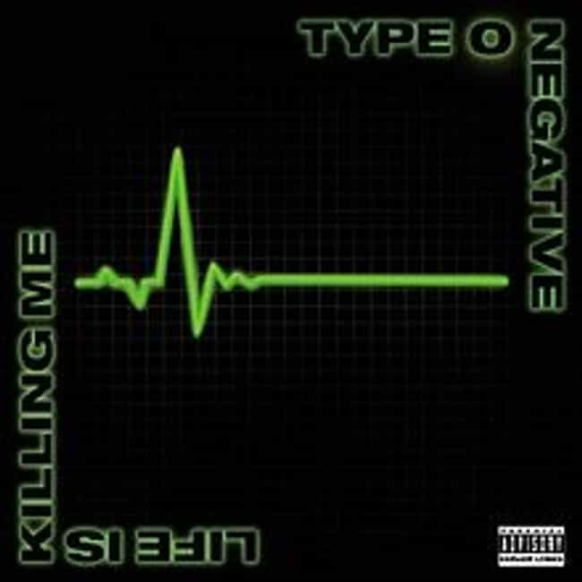 Life Is Killing Me is listed (or ranked) 4 on the list The Best Type O Negative Albums of All Time