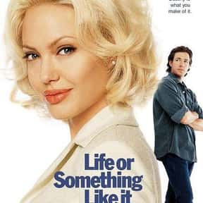 Life or Something Like It is listed (or ranked) 21 on the list The Very Best Angelina Jolie Movies