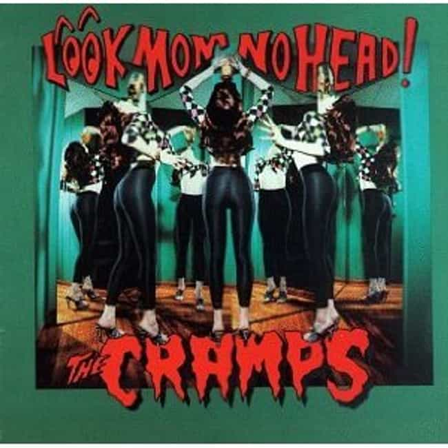 Look Mom No Head! is listed (or ranked) 7 on the list The Best Cramps Albums of All Time