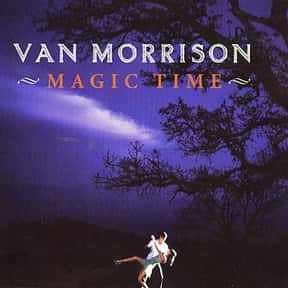Magic Time is listed (or ranked) 24 on the list The Best Van Morrison Albums of All Time
