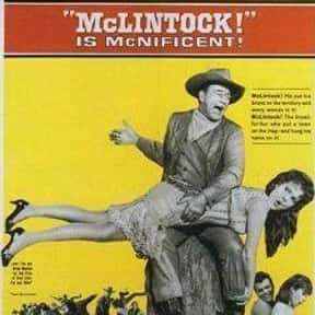 McLintock! is listed (or ranked) 18 on the list The Best John Wayne Movies of All Time, Ranked