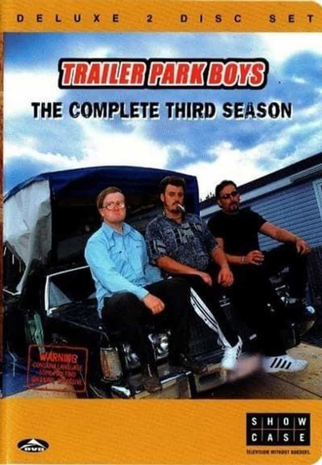 Trailer Park Boys - Seas... is listed (or ranked) 3 on the list The Best Seasons of 'Trailer Park Boys'