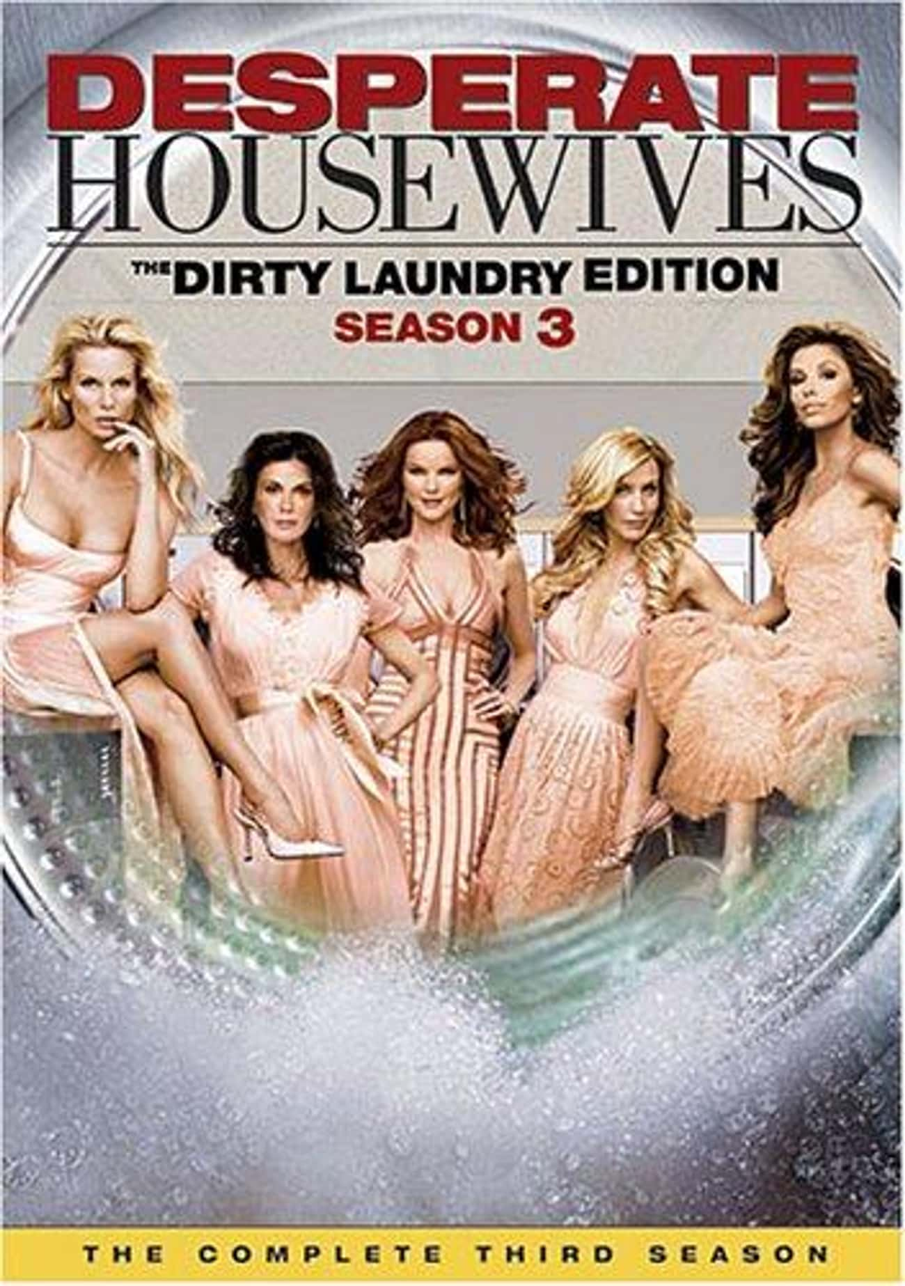 Desperate Housewives - Season  is listed (or ranked) 3 on the list The Best Seasons of Desperate Housewives