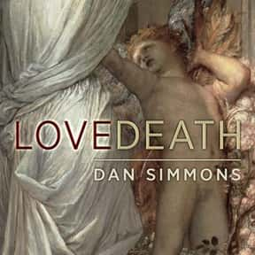 LoveDeath is listed (or ranked) 18 on the list The Best Dan Simmons Books