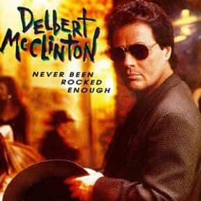 Never Been Rocked Enough is listed (or ranked) 3 on the list The Best Delbert McClinton Albums of All Time