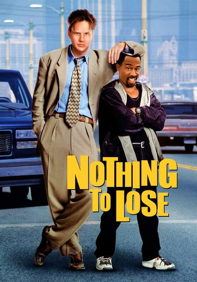 Nothing to Lose is listed (or ranked) 6 on the list Movie Posters Where Actors Heads Are Clearly Photoshopped Onto Different Bodies