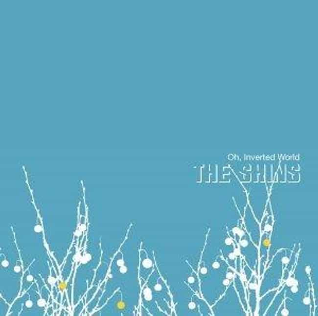 Oh, Inverted World is listed (or ranked) 2 on the list The Best The Shins Albums, Ranked