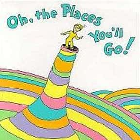 Oh, the Places You'll Go! is listed (or ranked) 7 on the list The Best Dr. Seuss Books