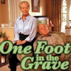 One Foot in the Grave is listed (or ranked) 8 on the list The Best British Sitcoms of All Time