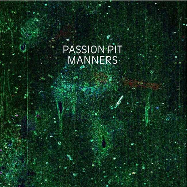 Manners is listed (or ranked) 4 on the list The Best Passion Pit Albums, Ranked
