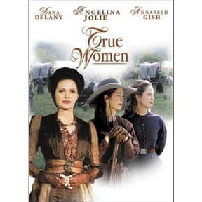 True Women is listed (or ranked) 23 on the list The Very Best Angelina Jolie Movies