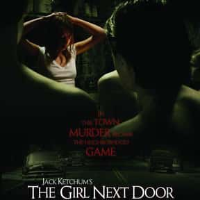 The Girl Next Door is listed (or ranked) 18 on the list The Most Gratuitous Torture P*rn Movies That Are Undeniably Sadistic