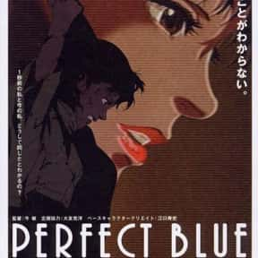 Perfect Blue is listed (or ranked) 22 on the list The Best Anime Movies of All Time