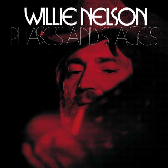 Phases and Stages is listed (or ranked) 4 on the list The Best Willie Nelson Albums of All Time