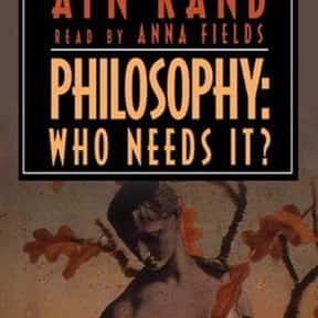 Philosophy: Who Needs It is listed (or ranked) 10 on the list The Best Ayn Rand Books