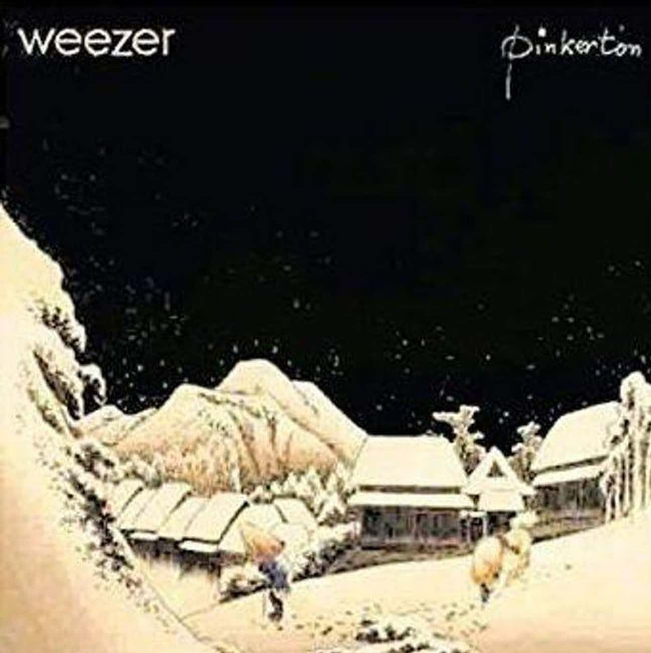 Weezer - 'Pinkerton' is listed (or ranked) 4 on the list The 12 Strangest Albums With Rabid Cult Followings