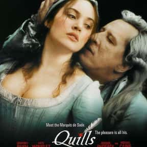 Quills is listed (or ranked) 17 on the list The Best Period Movies Set in the 18th Century