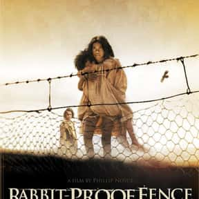 Rabbit-Proof Fence is listed (or ranked) 18 on the list The Best Action & Adventure Movies Set in the Desert
