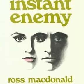 Instant Enemy is listed (or ranked) 6 on the list The Best Ross Macdonald Books