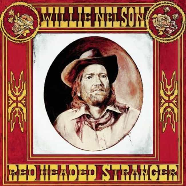 Red Headed Stranger is listed (or ranked) 1 on the list The Best Willie Nelson Albums of All Time