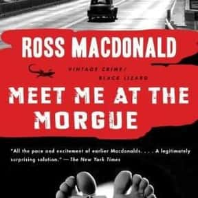 Meet Me at the Morgue is listed (or ranked) 21 on the list The Best Ross Macdonald Books