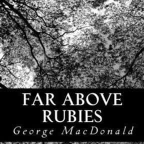 Far Above Rubies is listed (or ranked) 18 on the list The Best George MacDonald Books
