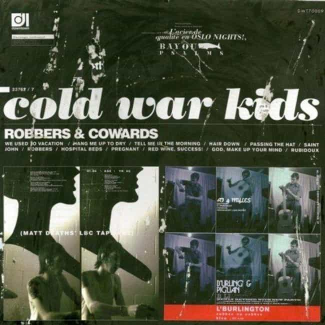Robbers & Cowards is listed (or ranked) 1 on the list The Best Cold War Kids Albums, Ranked