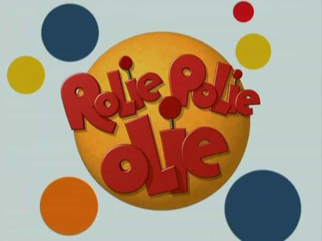 Rolie Polie Olie is listed (or ranked) 2 on the list What to Watch If You Love 'SpongeBob SquarePants'